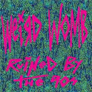 Weird Womb - Ruined by the 90s Album